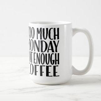 Demasiado lunes no bastante taza de café del café