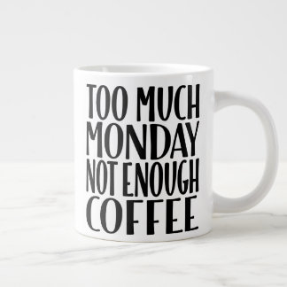 Demasiado lunes no bastante taza de café enorme