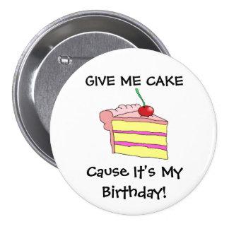 ¡Déme la causa de la torta que es mi cumpleaños! Chapa Redonda 7 Cm