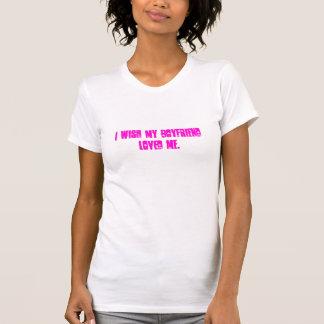 Deseo que mi novio me amara camiseta