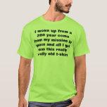 desperté de una coma de 200 años camiseta