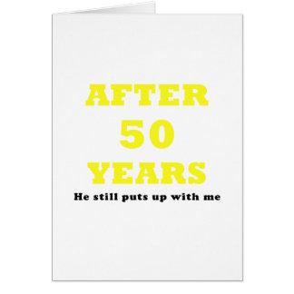 Después de 50 años él todavía me toleró tarjeta de felicitación