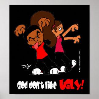 """""""Dios no tiene gusto FEO!"""" Poster (fondo negro) Póster"""