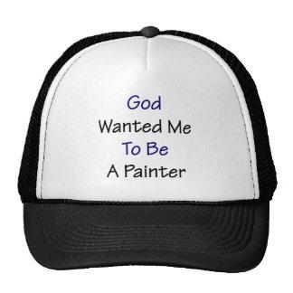 Dios quisiera que fuera pintor gorras de camionero