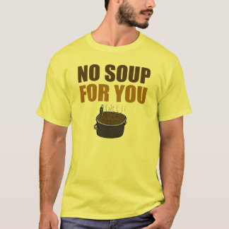 Divertido ninguna sopa para usted camiseta