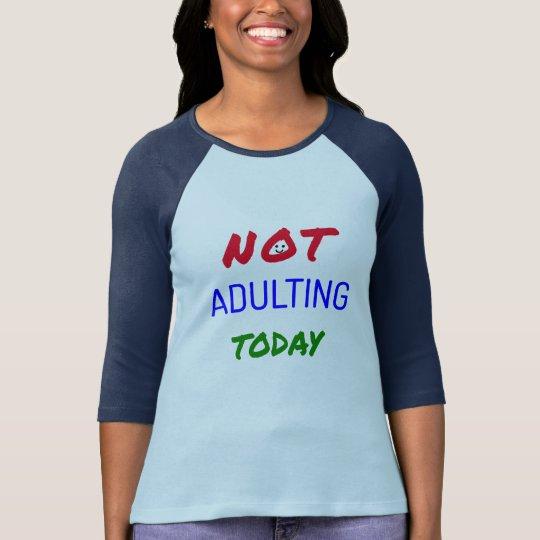 Divertido no adulting hoy el texto camiseta