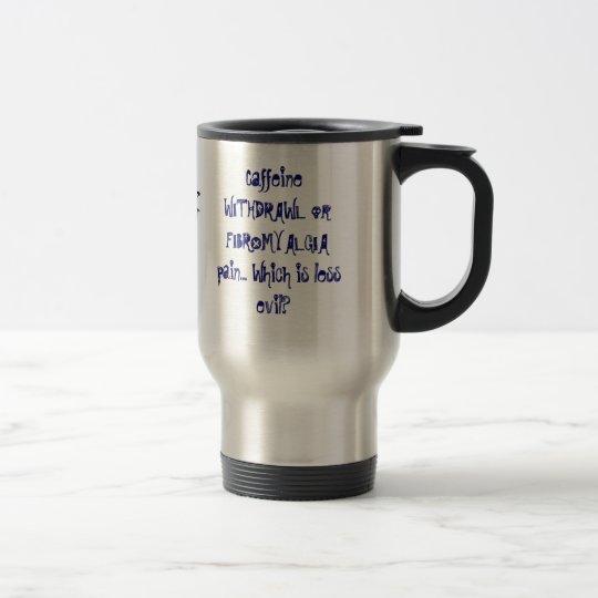 Dolor del RETIRO o del FIBROMYALGIA del cafeína… Taza De Viaje