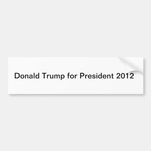 Donald Trump para el presidente 2012 Pegatina De Parachoque