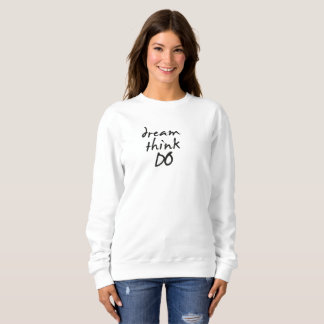 Dream, think, do - Motivational quote for her Sudadera