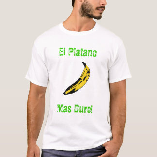 ¡Duro del Mas del EL Platano! Camiseta