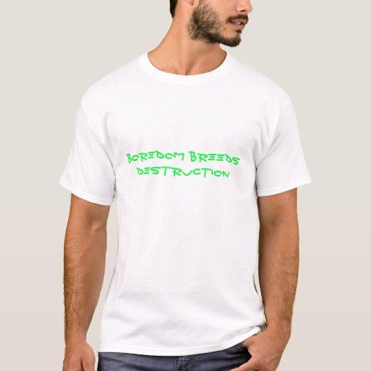 El aburrimiento cría la destrucción camiseta