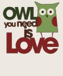 El búho que usted necesita es amor camisetas