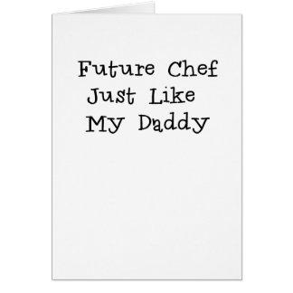 El cocinero futuro tiene gusto de Daddy.png Tarjeta De Felicitación