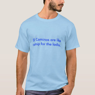El EL Caminos es como el catnip para las señoras Camiseta