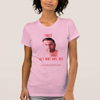 El es lo que dijo Karl (TWKS), camiseta para las