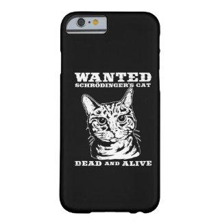 El gato de Schrodinger quiso a muertos o vivo Funda De iPhone 6 Barely There