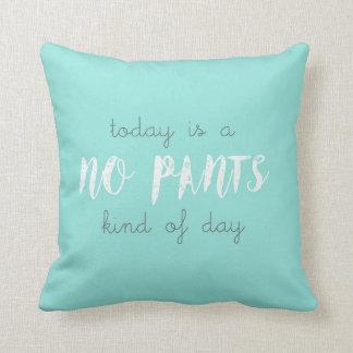 El hoy no es una ninguna clase de los pantalones cojín decorativo