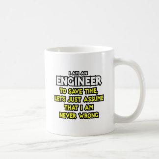 El ingeniero… asume que nunca soy incorrecto taza