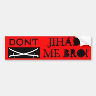 ¡el Jihad, NO HACE, JIHAD, YO BRO! Pegatina Para Coche