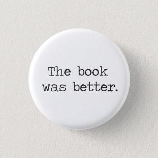 El libro era mejor chapa redonda de 2,5 cm