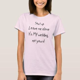 ¡El MI boda de los aloneIt cerrados del upLeave Camiseta