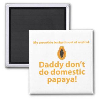 El papá no hace la papaya nacional imán cuadrado