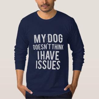 Camiseta El perro no piensa que tengo camisa del LS de los