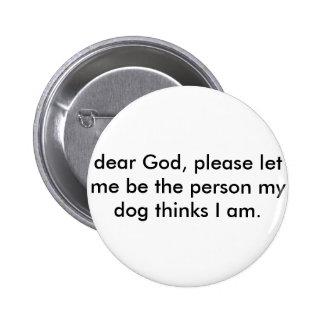 El PIN me dejó ser la persona que mi perro piensa Chapa Redonda De 5 Cm