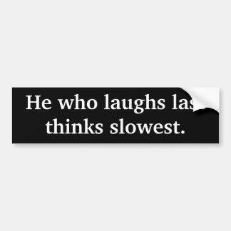 Él que ríe por último piensa la más lento. Pegatin Pegatina De Parachoque