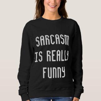 El sarcasmo es realmente divertido sudadera