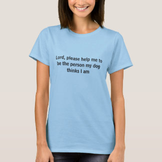 El señor, me ayuda por favor a ser la persona mi camiseta