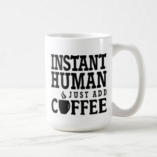 El ser humano inmediato apenas añade la taza