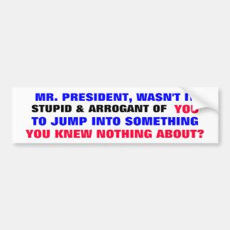 El Sr. Presidente, no era él estúpido y arrogante  Pegatina Para Coche