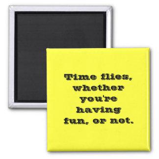 El tiempo vuela si usted se está divirtiendo o no imán cuadrado