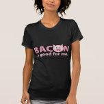 El tocino es bueno para mí camiseta