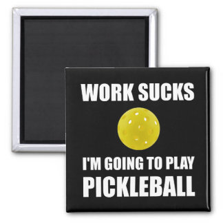 El trabajo chupa ir a jugar Pickleball Imán