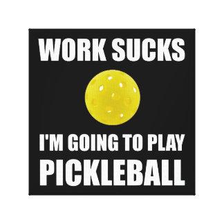 El trabajo chupa ir a jugar Pickleball Impresión En Lienzo
