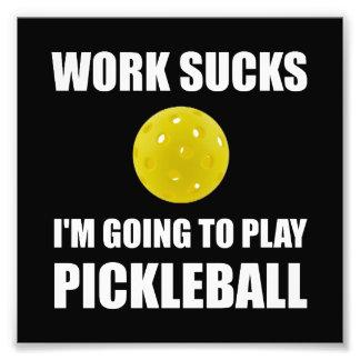 El trabajo chupa ir a jugar Pickleball Impresion Fotografica