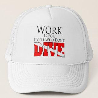 El trabajo está para la gente que no se zambulle gorra de camionero
