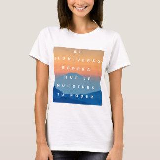 El universo espera que  le muestres tu poder camiseta