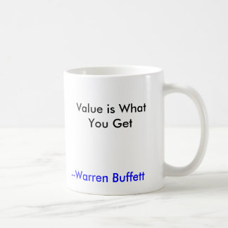 El valor es lo que usted consigue, --Warren Taza De Café