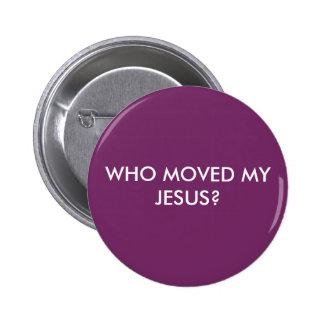 ¿EL WHO MOVIÓ A MI JESÚS? CHAPA REDONDA 5 CM