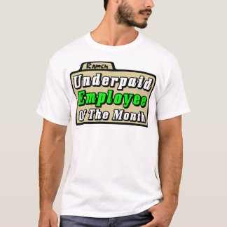 ¡Empleado pagado mal del mes! Camiseta