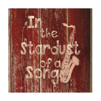 En el Stardust de una canción - rústica Impresión En Madera