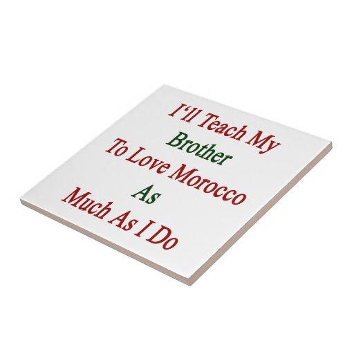 Enseñaré a mi Brother para amar Marruecos tanto co Teja Ceramica