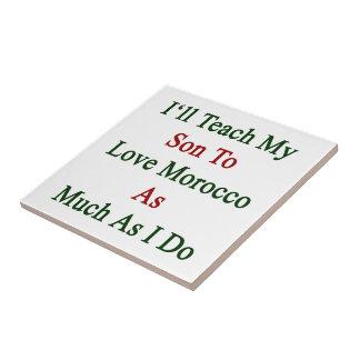 Enseñaré a mi hijo a amar Marruecos tanto como lo  Tejas Cerámicas