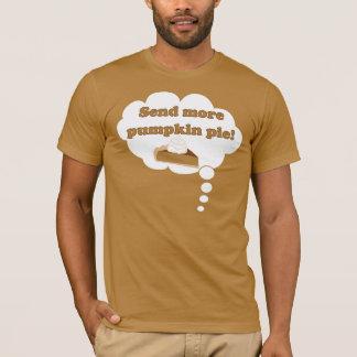 ¡Envíe más pastel de calabaza! Camiseta