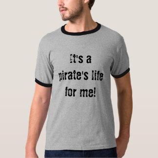 ¡Es la vida de un pirata para mí! Camiseta