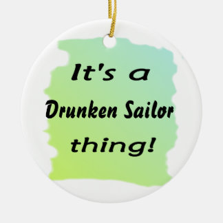 ¡Es una cosa borracha del marinero! Adorno Redondo De Cerámica
