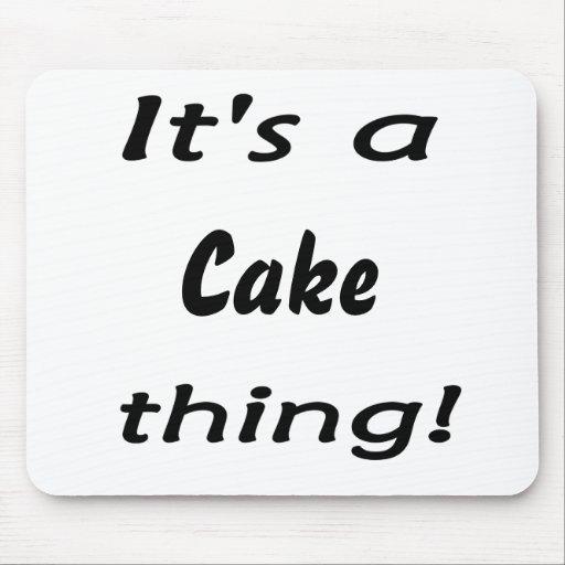 ¡Es una cosa de la torta! Alfombrillas De Ratón